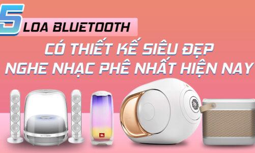 5 loa bluetooth có thiết kế tuyệt đẹp nghe nhạc đỉnh nhất hiện nay