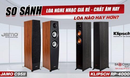 Loa Jamo C95 II & Loa Klipsch RP 4000F: Lựa chọn nào phù hợp trong tầm giá