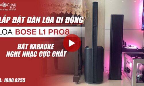 Lắp đặt dàn Loa Bose L1 Pro 8 cho nhà anh Dũng – Loa di động Hát karaoke, Nghe Nhạc đều hay