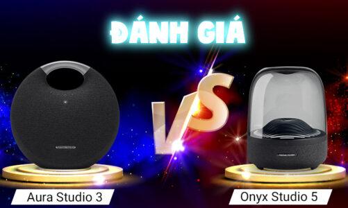 Đánh giá nhanh bộ đôi Aura Studio 3 vs Onyx Studio 5