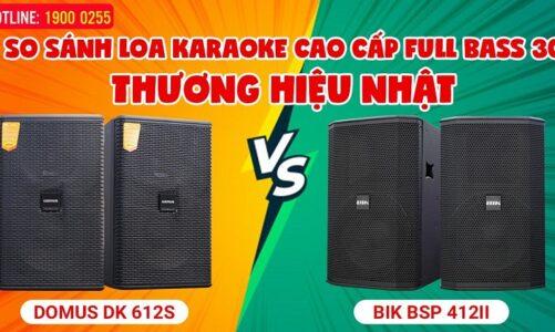 Đánh giá 2 dòng Loa Full bass 30 Nhật: Loa BIK BSP 412II & Loa Domus DK 612S cao cấp