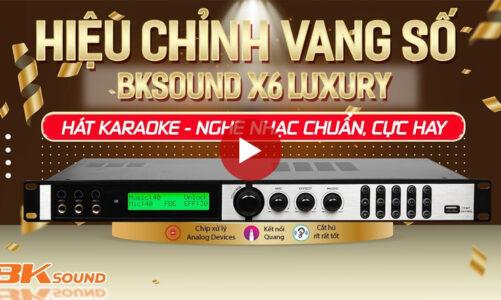 Hướng dẫn căn chỉnh vang số Bksound X6 Luxury chi tiết, dễ hiểu, cho âm thanh cực hay