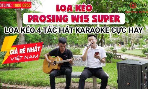 Loa kéo Prosing W15 Super, bass 4 tấc cực mạnh, hát Karaoke hay, Giá Rẻ Nhất Việt Nam